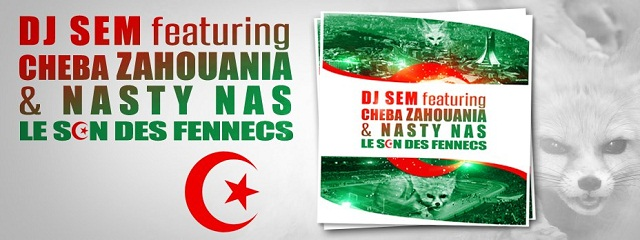 DJ SEM Feat  CHEBA ZAHOUANIA & NASTY NAS - Le Son Des Fennecs-The Official clip of the National Team of Algeria for the 2013 CAN
