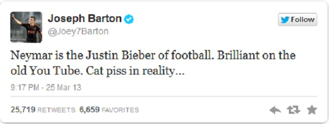 "During the game against Russia, Barton tweeted: ""Neymar is the Justin Bieber of football. Brilliant on the old You Tube. Cat piss in reality"""
