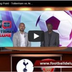 Football Deluxe Talking Point – Ep2- Tottenham vs Arsenal, who will win?